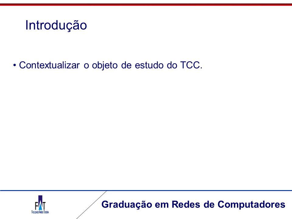 Graduação em Redes de Computadores Contextualizar o objeto de estudo do TCC. Introdução