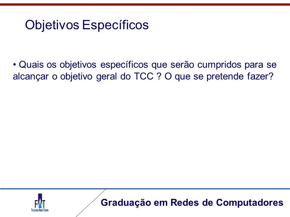 Graduação em Redes de Computadores Quais os objetivos específicos que serão cumpridos para se alcançar o objetivo geral do TCC ? O que se pretende faz