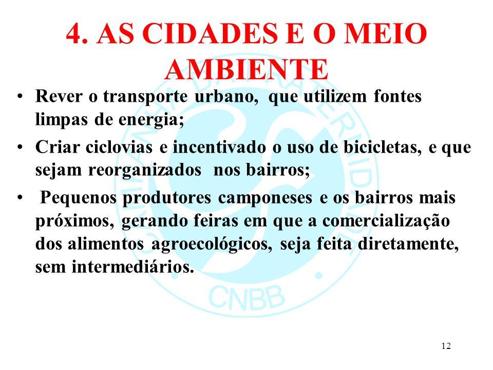 4. AS CIDADES E O MEIO AMBIENTE Rever o transporte urbano, que utilizem fontes limpas de energia; Criar ciclovias e incentivado o uso de bicicletas, e