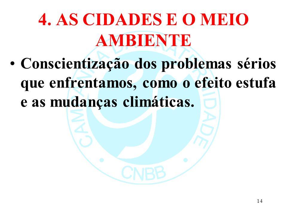 4. AS CIDADES E O MEIO AMBIENTE Conscientização dos problemas sérios que enfrentamos, como o efeito estufa e as mudanças climáticas. 14