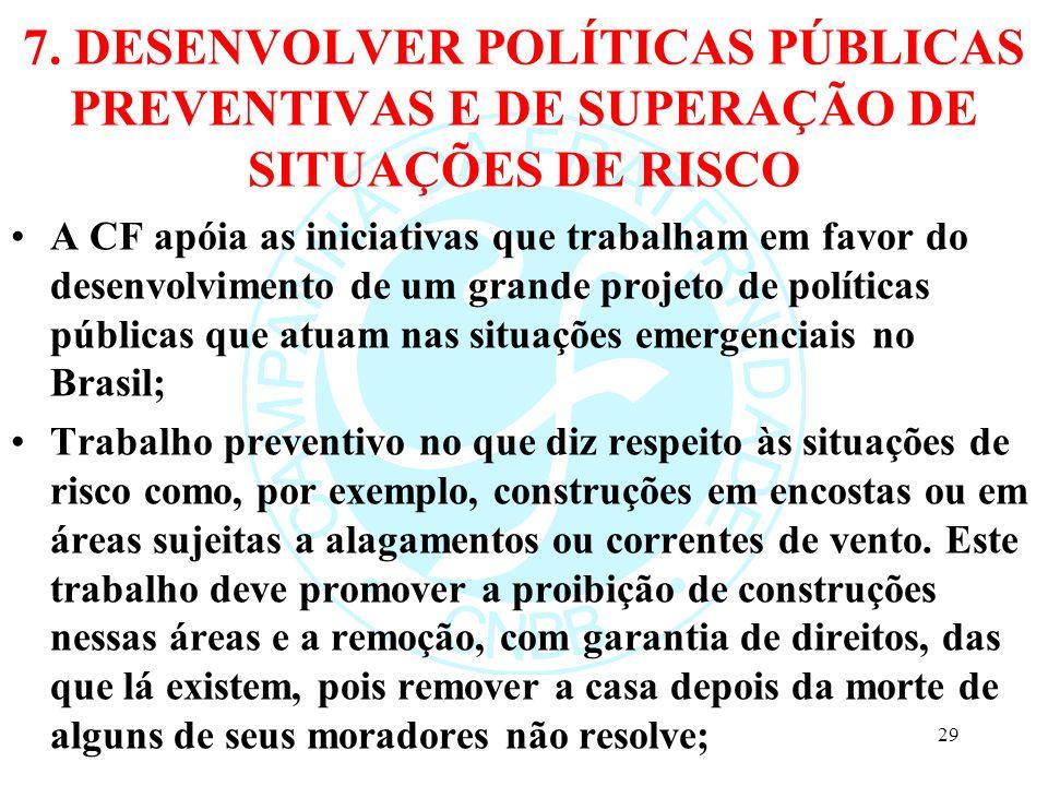 7. DESENVOLVER POLÍTICAS PÚBLICAS PREVENTIVAS E DE SUPERAÇÃO DE SITUAÇÕES DE RISCO A CF apóia as iniciativas que trabalham em favor do desenvolvimento