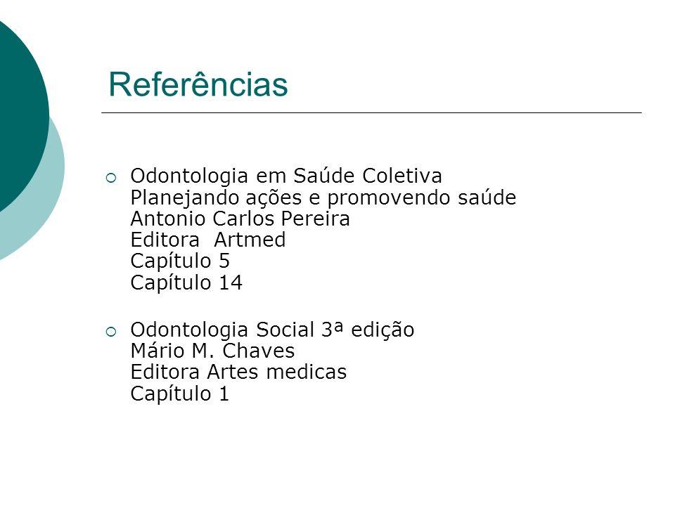 Referências Odontologia em Saúde Coletiva Planejando ações e promovendo saúde Antonio Carlos Pereira Editora Artmed Capítulo 5 Capítulo 14 Odontologia