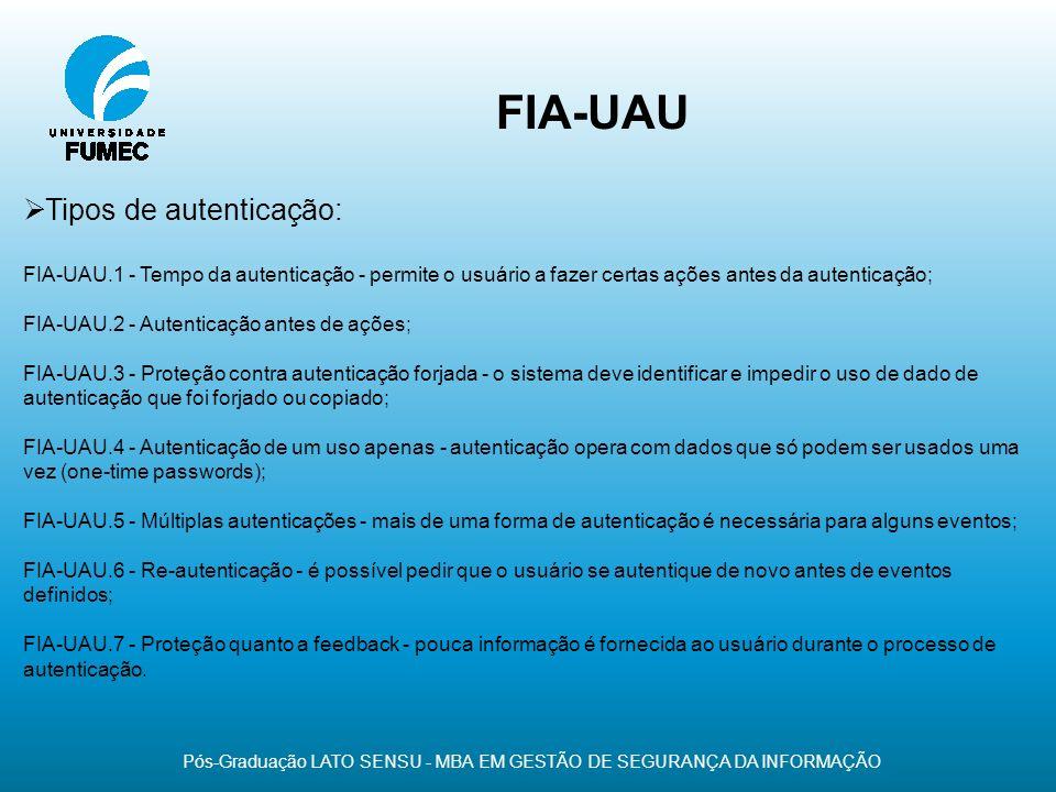 FIA-UAU Pós-Graduação LATO SENSU - MBA EM GESTÃO DE SEGURANÇA DA INFORMAÇÃO Tipos de autenticação: FIA-UAU.1 - Tempo da autenticação - permite o usuár