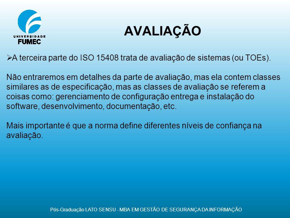 AVALIAÇÃO Pós-Graduação LATO SENSU - MBA EM GESTÃO DE SEGURANÇA DA INFORMAÇÃO A terceira parte do ISO 15408 trata de avaliação de sistemas (ou TOEs).
