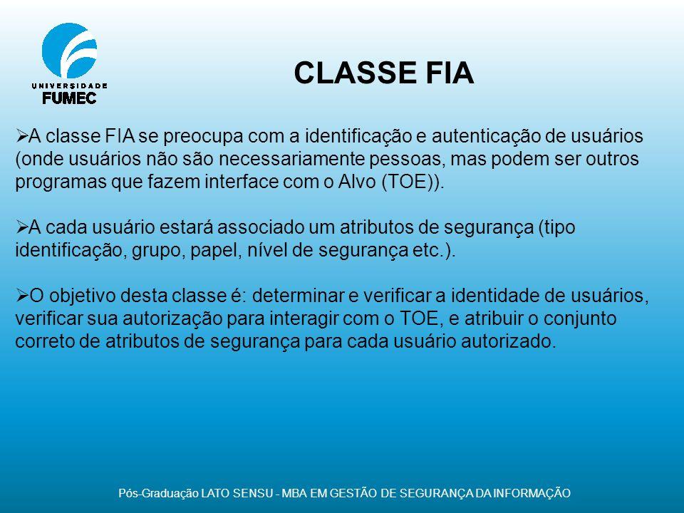 CLASSE FIA Pós-Graduação LATO SENSU - MBA EM GESTÃO DE SEGURANÇA DA INFORMAÇÃO A classe FIA se preocupa com a identificação e autenticação de usuários