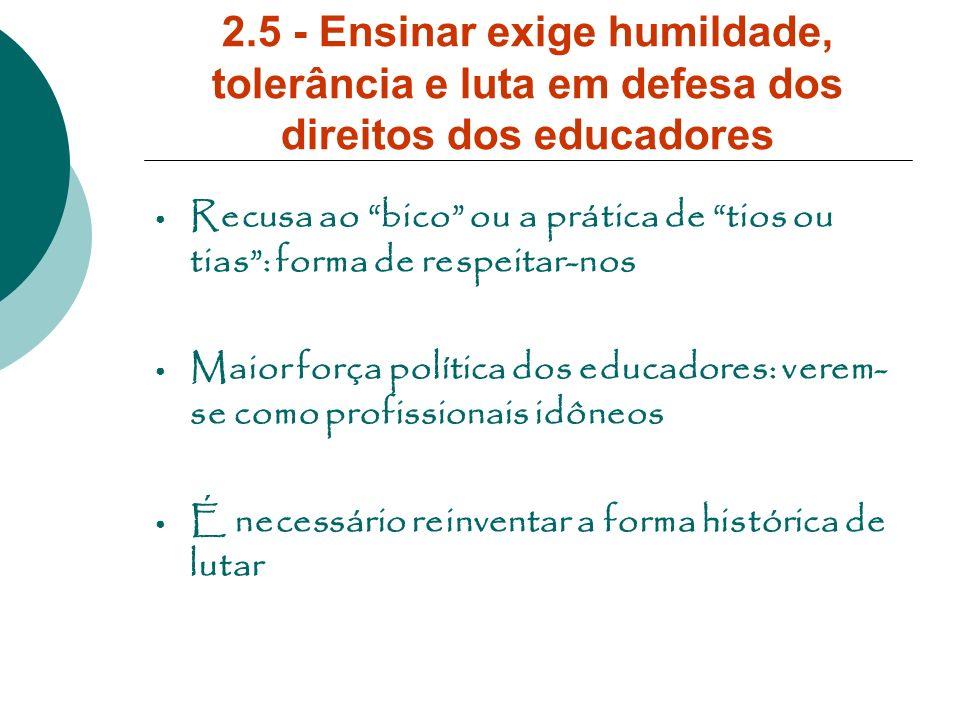 2.5 - Ensinar exige humildade, tolerância e luta em defesa dos direitos dos educadores Recusa ao bico ou a prática de tios ou tias: forma de respeitar
