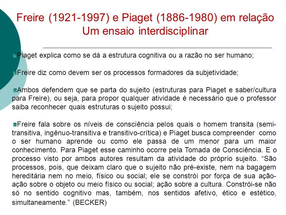 Freire (1921-1997) e Piaget (1886-1980) em relação Um ensaio interdisciplinar Piaget explica como se dá a estrutura cognitiva ou a razão no ser humano