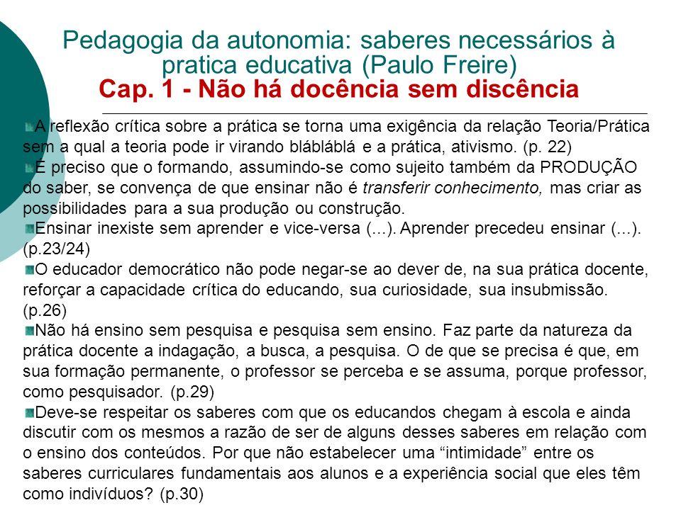 Pedagogia da autonomia: saberes necessários à pratica educativa (Paulo Freire) Cap. 1 - Não há docência sem discência A reflexão crítica sobre a práti