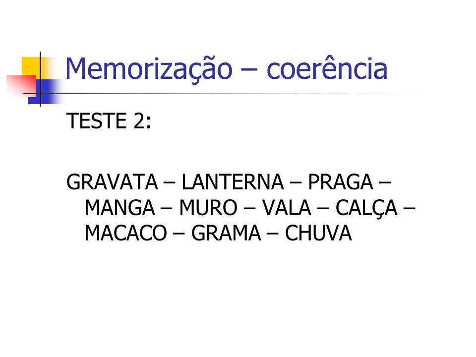 Memorização – coerência TESTE 2: GRAVATA – LANTERNA – PRAGA – MANGA – MURO – VALA – CALÇA – MACACO – GRAMA – CHUVA