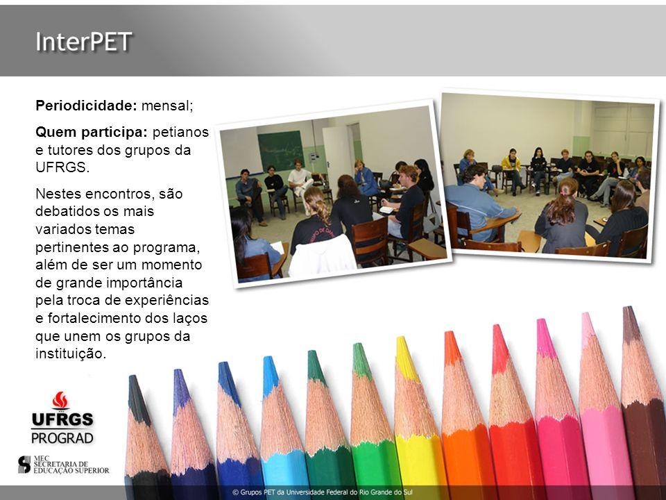 Periodicidade: anual; Quem participa: petianos e tutores dos grupos PET do sul do Brasil.