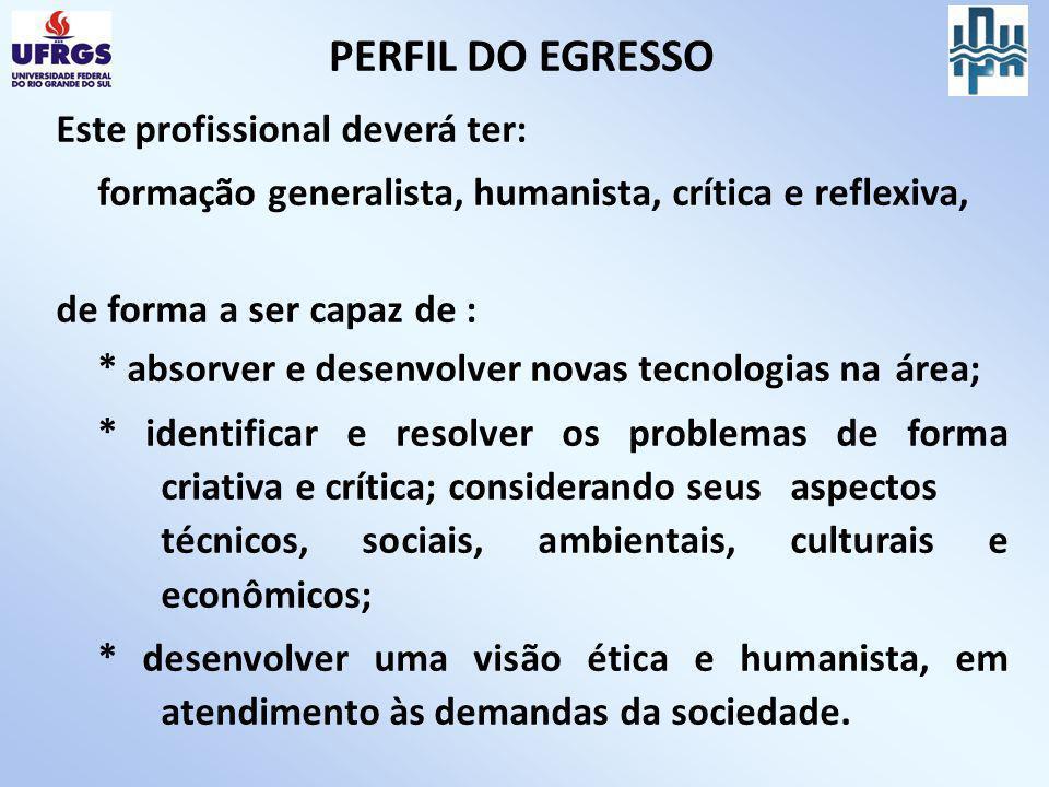 PERFIL DO EGRESSO Este profissional deverá ter: formação generalista, humanista, crítica e reflexiva, de forma a ser capaz de : * absorver e desenvolv