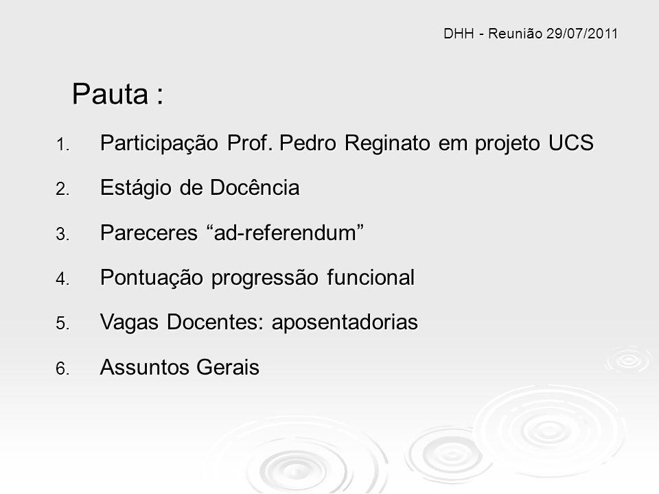 Pauta : 1. Participação Prof. Pedro Reginato em projeto UCS 2. Estágio de Docência 3. Pareceres ad-referendum 4. Pontuação progressão funcional 5. Vag