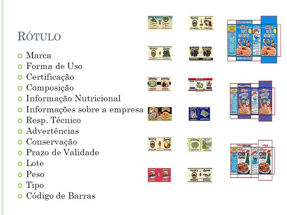 R ÓTULO Marca Forma de Uso Certificação Composição Informação Nutricional Informações sobre a empresa Resp. Técnico Advertências Conservação Prazo de