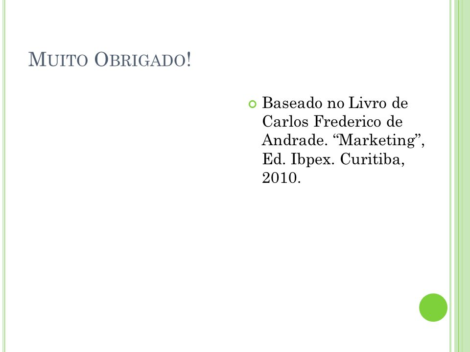 M UITO O BRIGADO ! Baseado no Livro de Carlos Frederico de Andrade. Marketing, Ed. Ibpex. Curitiba, 2010.