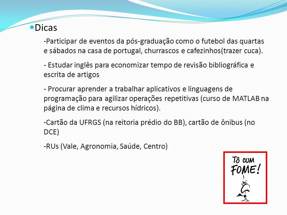 Dicas -Participar de eventos da pós-graduação como o futebol das quartas e sábados na casa de portugal, churrascos e cafezinhos(trazer cuca). - Estuda