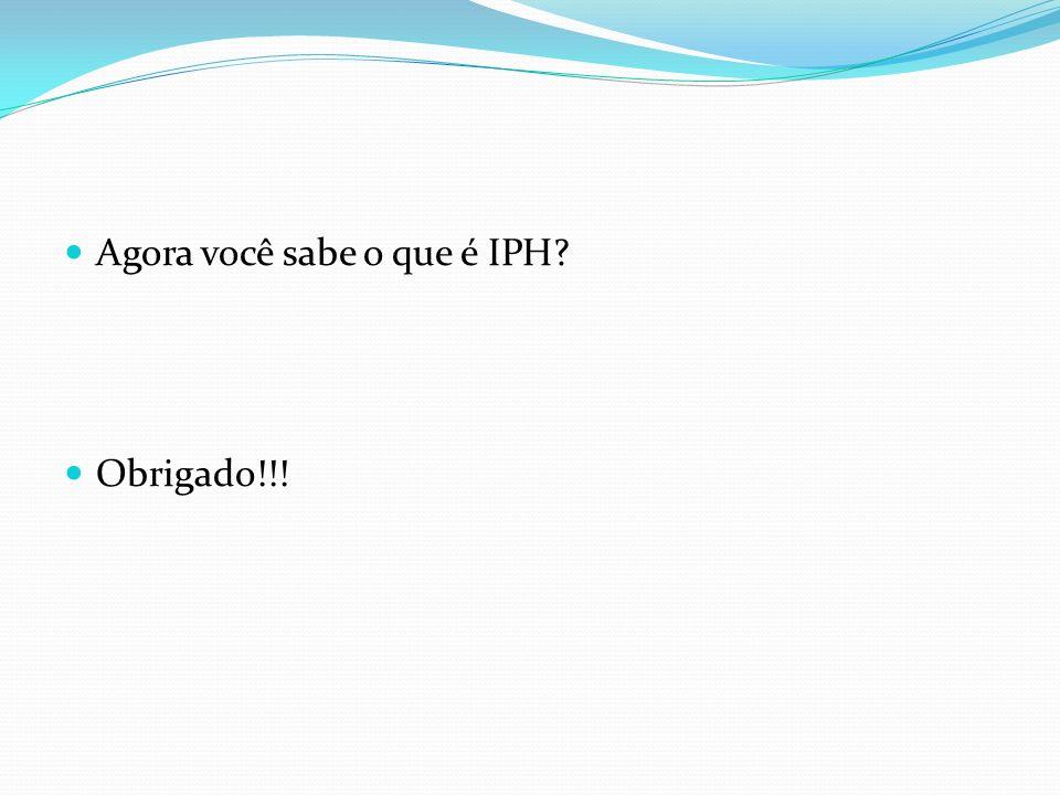 Agora você sabe o que é IPH? Obrigado!!!