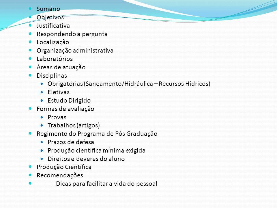 Sumário Objetivos Justificativa Respondendo a pergunta Localização Organização administrativa Laboratórios Áreas de atuação Disciplinas Obrigatórias (