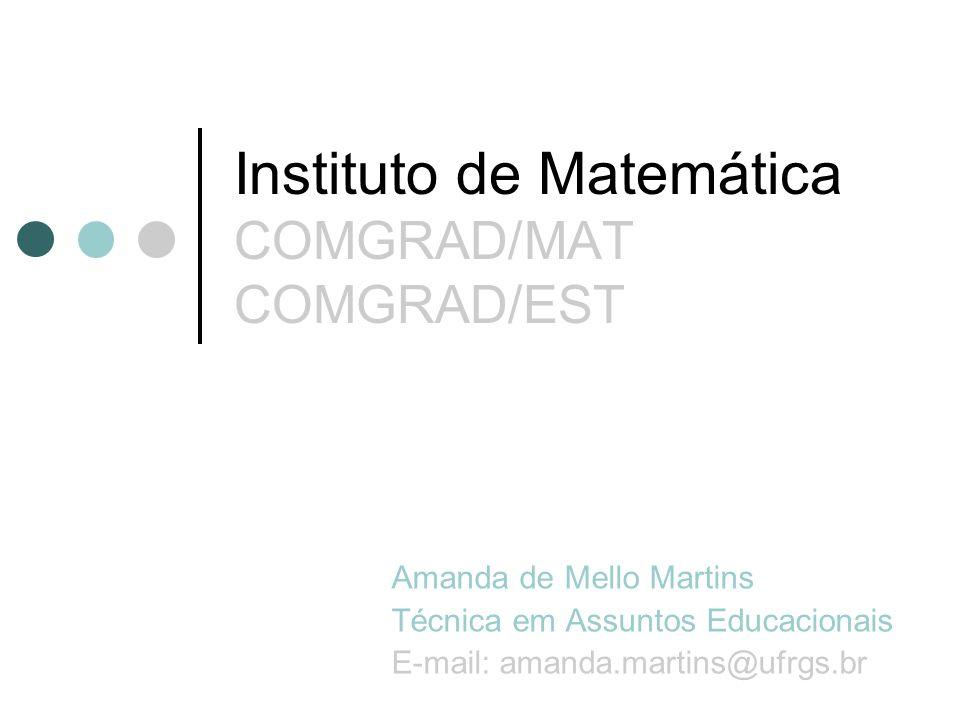 Instituto de Matemática COMGRAD/MAT COMGRAD/EST Amanda de Mello Martins Técnica em Assuntos Educacionais E-mail: amanda.martins@ufrgs.br