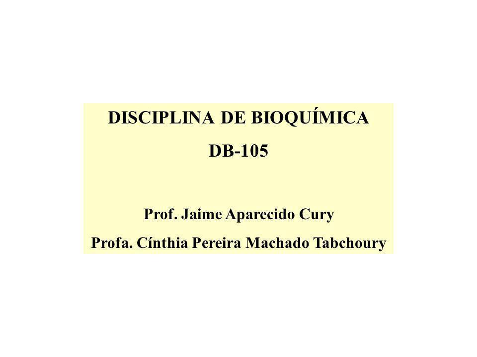 DISCIPLINA DE BIOQUÍMICA DB-105 Prof. Jaime Aparecido Cury Profa. Cínthia Pereira Machado Tabchoury
