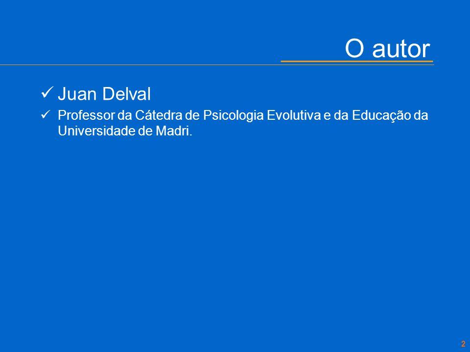 2 O autor Juan Delval Professor da Cátedra de Psicologia Evolutiva e da Educação da Universidade de Madri.