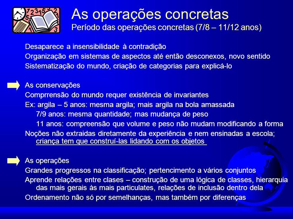 As operações concretas Período das operações concretas (7/8 – 11/12 anos) Desaparece a insensibilidade à contradição Organização em sistemas de aspect