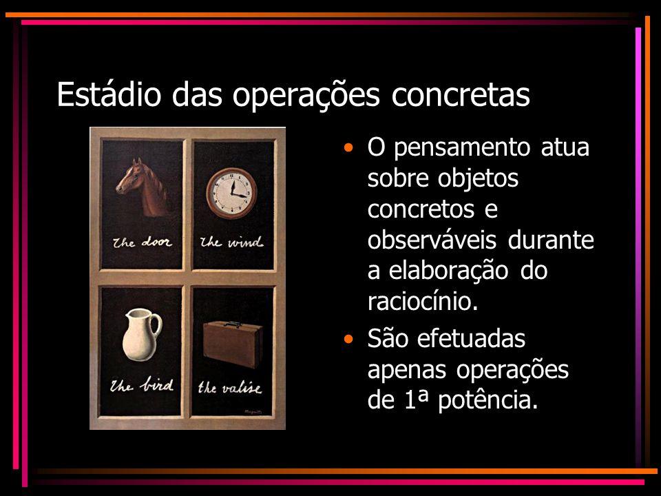 Estádio das operações concretas O pensamento atua sobre objetos concretos e observáveis durante a elaboração do raciocínio. São efetuadas apenas opera
