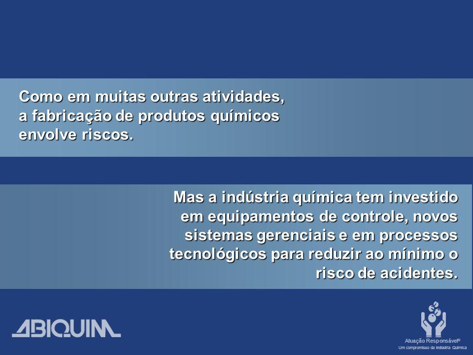 Atuação Responsável ® Um compromisso da Indústria Química Como em muitas outras atividades, a fabricação de produtos químicos envolve riscos.