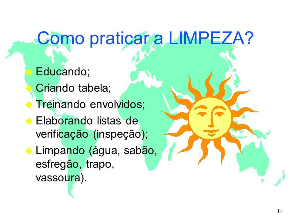 Como praticar a LIMPEZA? u Educando; u Criando tabela; u Treinando envolvidos; u Elaborando listas de verificação (inspeção); u Limpando (água, sabão,