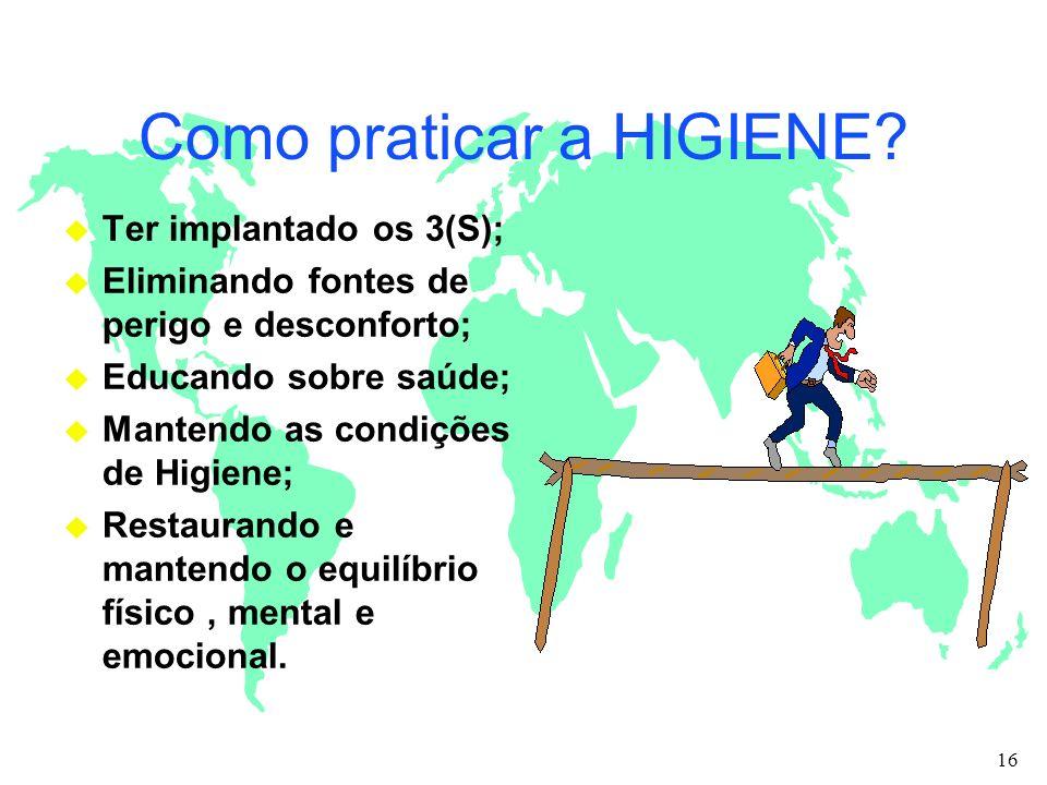 Como praticar a HIGIENE? u Ter implantado os 3(S); u Eliminando fontes de perigo e desconforto; u Educando sobre saúde; u Mantendo as condições de Hig