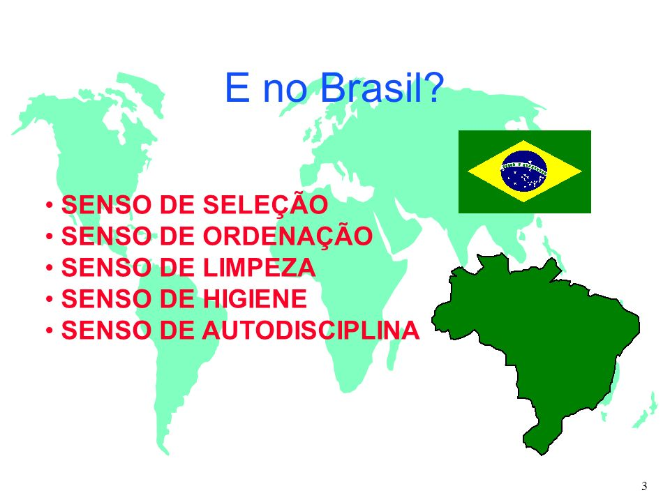 E no Brasil? SENSO DE SELEÇÃO SENSO DE ORDENAÇÃO SENSO DE LIMPEZA SENSO DE HIGIENE SENSO DE AUTODISCIPLINA 3