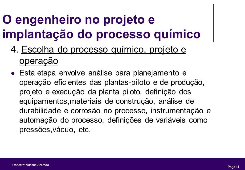 Page 14 Docente: Adriana Azeredo O engenheiro no projeto e implantação do processo químico 4. Escolha do processo químico, projeto e operação Esta eta