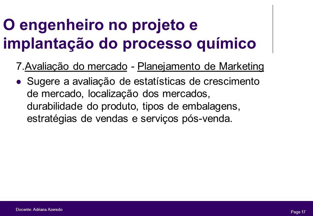 Page 17 Docente: Adriana Azeredo O engenheiro no projeto e implantação do processo químico 7.Avaliação do mercado - Planejamento de Marketing Sugere a