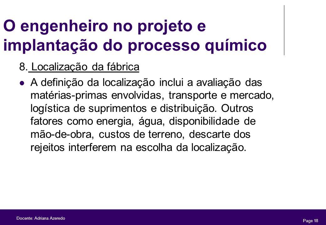 Page 18 Docente: Adriana Azeredo O engenheiro no projeto e implantação do processo químico 8. Localização da fábrica A definição da localização inclui