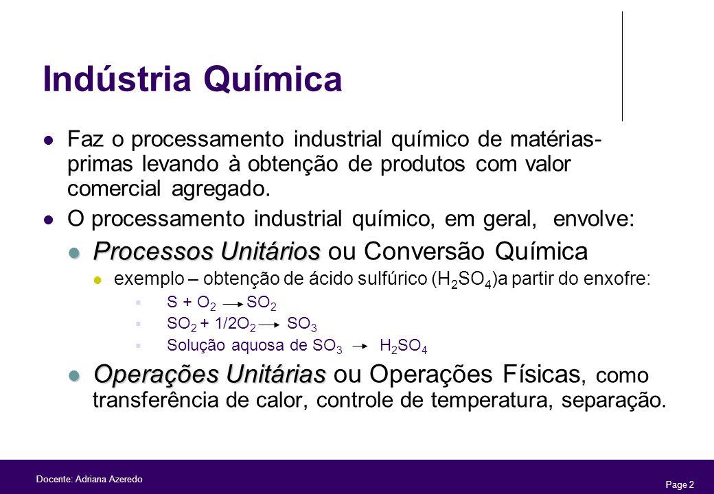 Page 2 Docente: Adriana Azeredo Indústria Química Faz o processamento industrial químico de matérias- primas levando à obtenção de produtos com valor