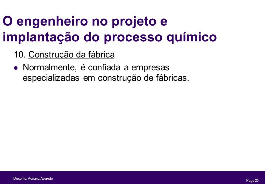 Page 20 Docente: Adriana Azeredo O engenheiro no projeto e implantação do processo químico 10. Construção da fábrica Normalmente, é confiada a empresa
