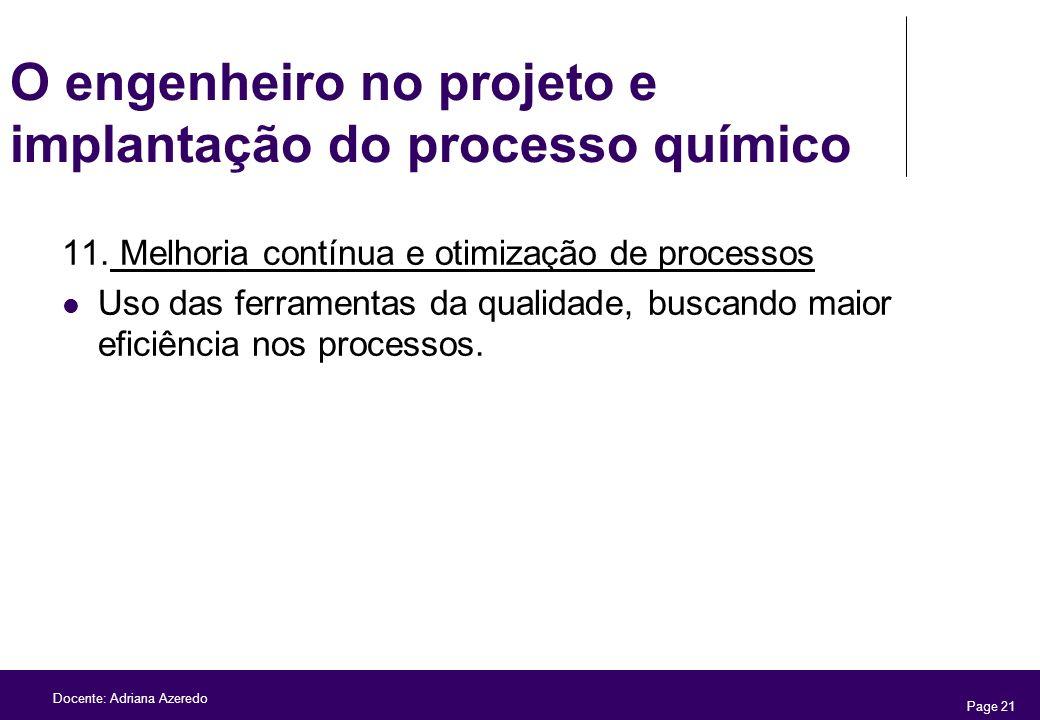 Page 21 Docente: Adriana Azeredo O engenheiro no projeto e implantação do processo químico 11. Melhoria contínua e otimização de processos Uso das fer