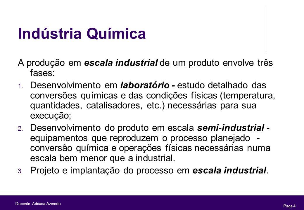 Page 4 Docente: Adriana Azeredo Indústria Química A produção em escala industrial de um produto envolve três fases: 1. Desenvolvimento em laboratório