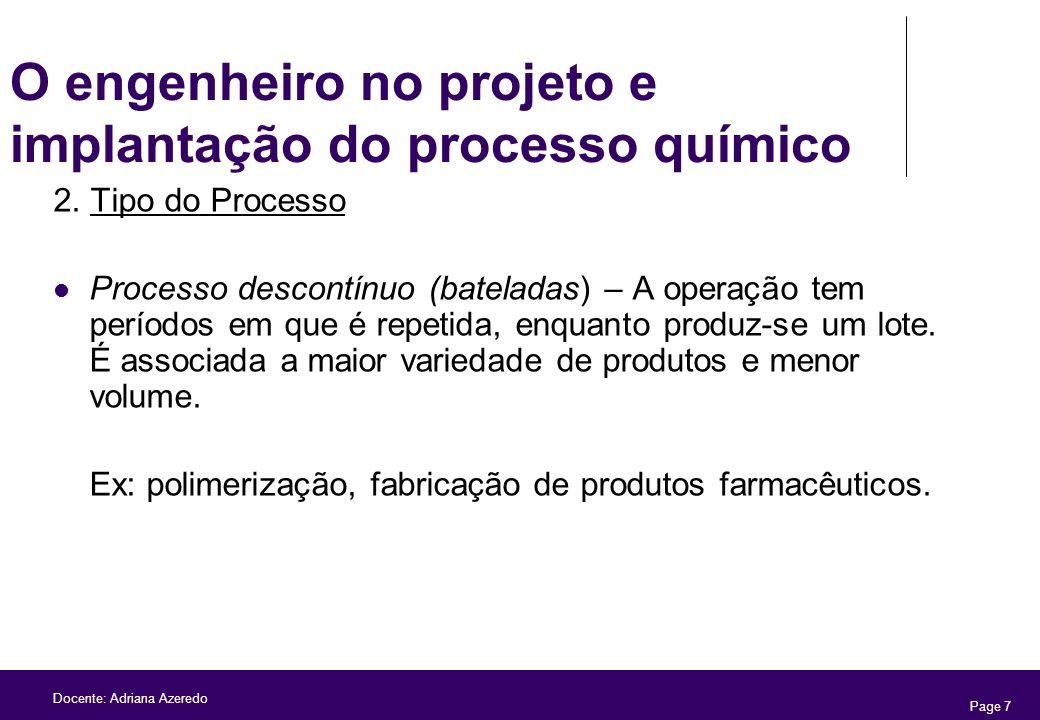 Page 7 Docente: Adriana Azeredo O engenheiro no projeto e implantação do processo químico 2. Tipo do Processo Processo descontínuo (bateladas) – A ope