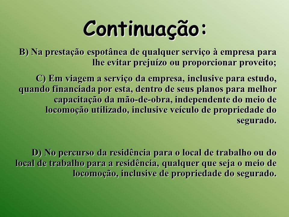 Continuação: B) Na prestação espotânea de qualquer serviço à empresa para lhe evitar prejuízo ou proporcionar proveito; C) Em viagem a serviço da empr