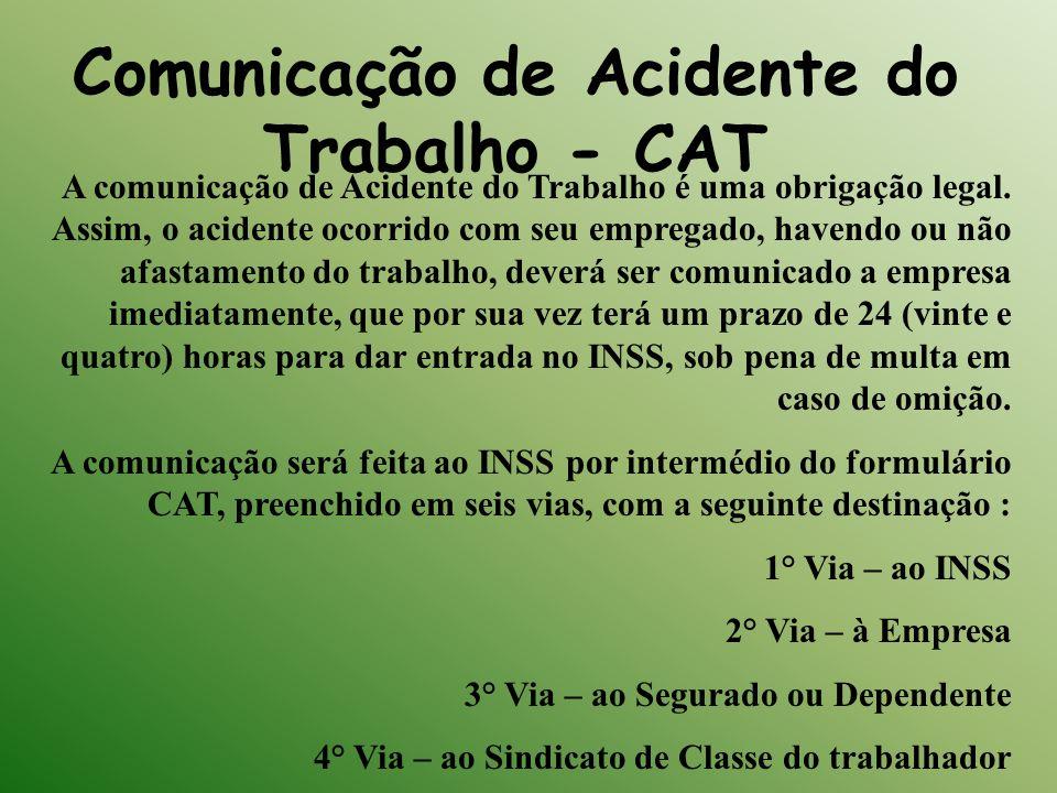 Comunicação de Acidente do Trabalho - CAT A comunicação de Acidente do Trabalho é uma obrigação legal. Assim, o acidente ocorrido com seu empregado, h