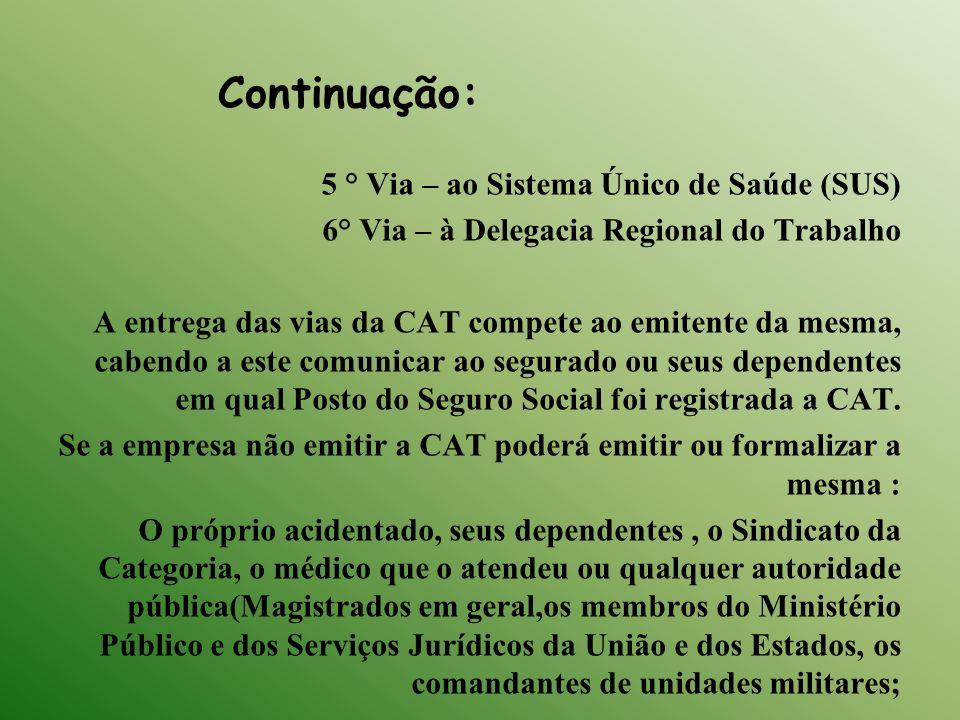 Continuação: 5 ° Via – ao Sistema Único de Saúde (SUS) 6° Via – à Delegacia Regional do Trabalho A entrega das vias da CAT compete ao emitente da mesm