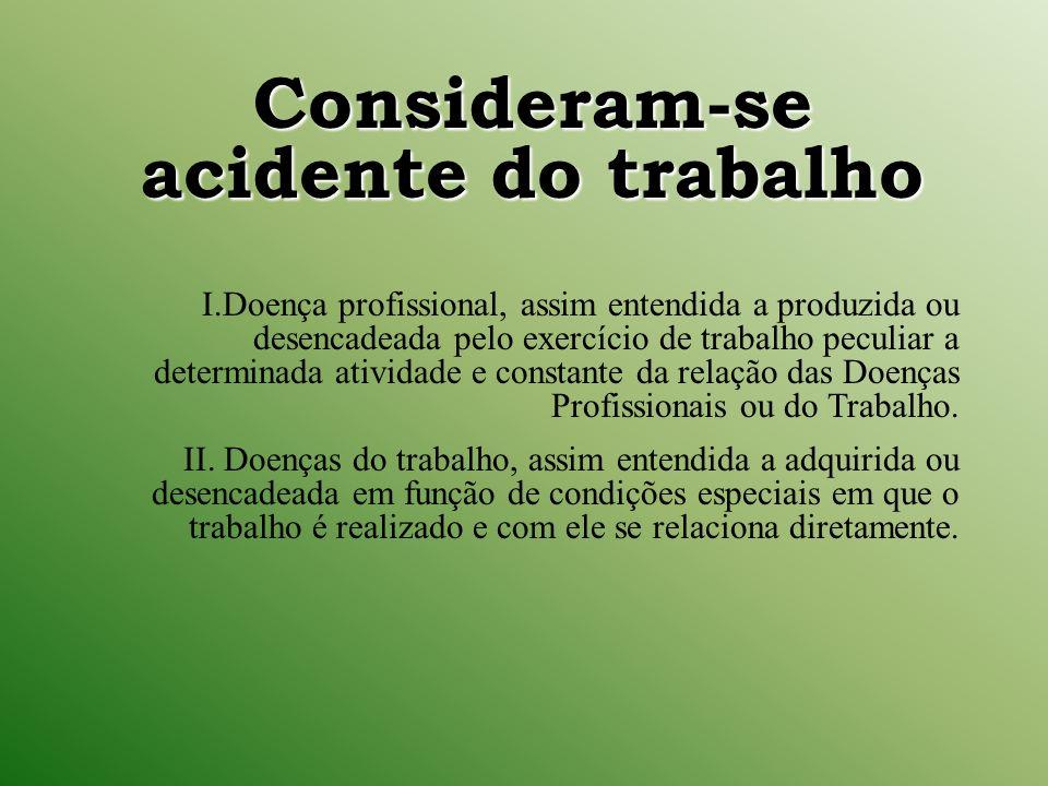 Consideram-se acidente do trabalho I.Doença profissional, assim entendida a produzida ou desencadeada pelo exercício de trabalho peculiar a determinad