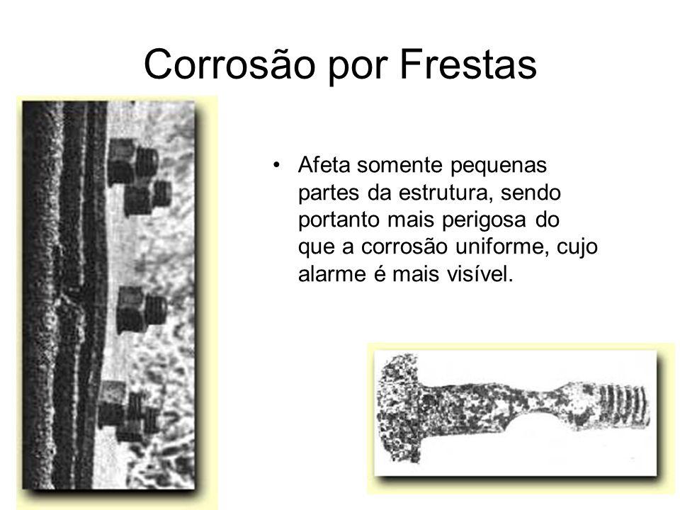 Corrosão por Frestas Afeta somente pequenas partes da estrutura, sendo portanto mais perigosa do que a corrosão uniforme, cujo alarme é mais visível.