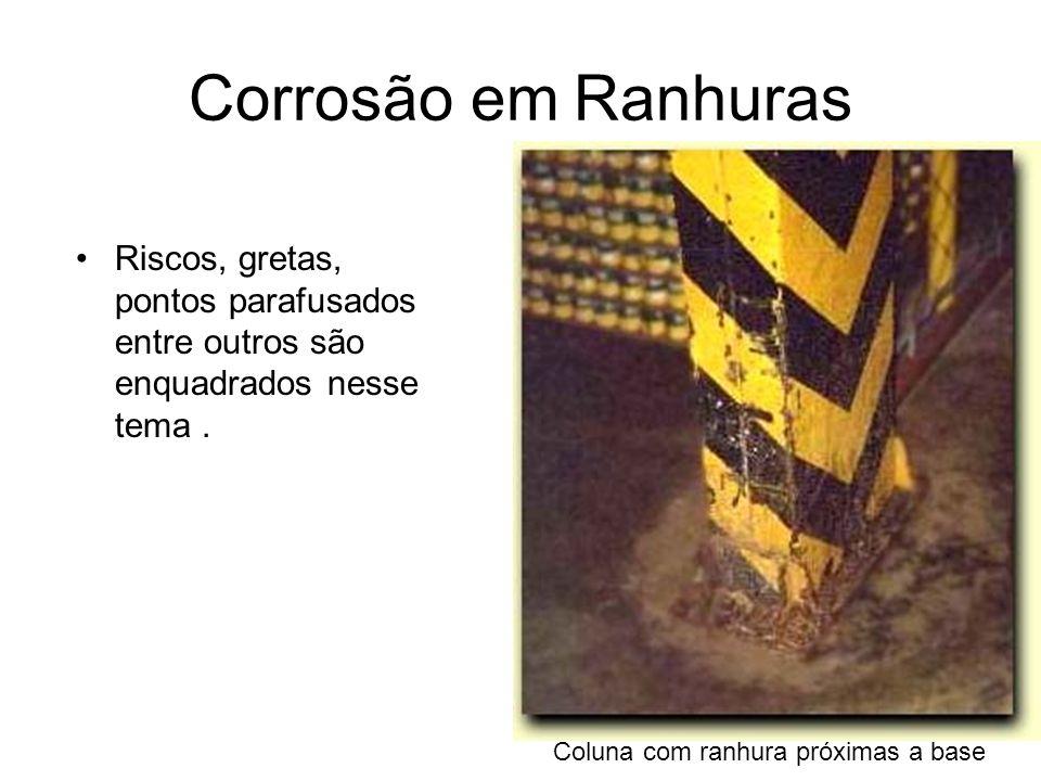 Corrosão em Ranhuras Riscos, gretas, pontos parafusados entre outros são enquadrados nesse tema. Coluna com ranhura próximas a base