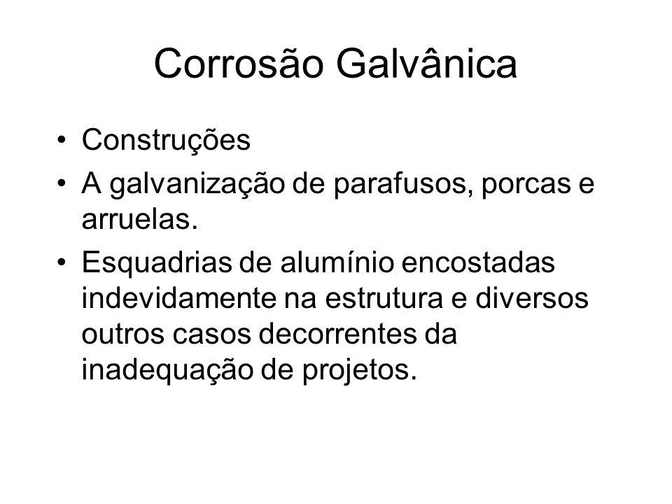 Corrosão Galvânica Construções A galvanização de parafusos, porcas e arruelas. Esquadrias de alumínio encostadas indevidamente na estrutura e diversos