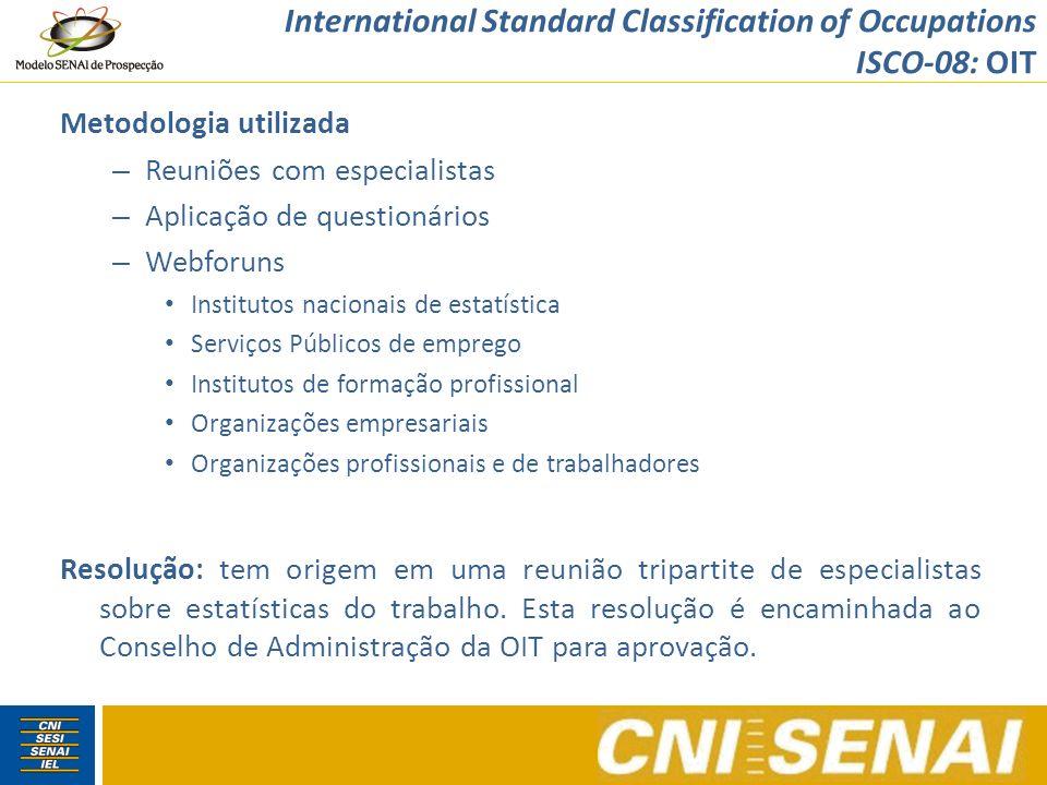 International Standard Classification of Occupations ISCO-08: OIT ISCO-08: razões para atualização: compatibilização com o ISIC (Classificação de Atividades Econômicas), evolução do mundo do trabalho.