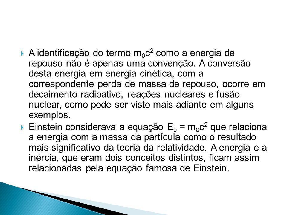 A identificação do termo m 0 c 2 como a energia de repouso não é apenas uma convenção. A conversão desta energia em energia cinética, com a correspond
