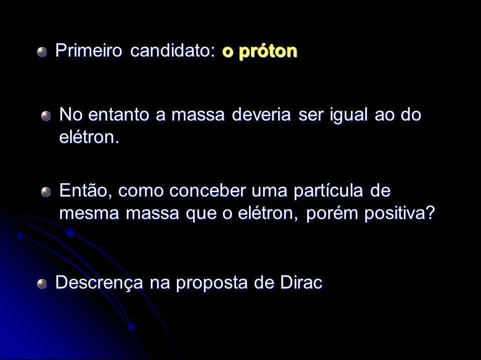 Primeiro candidato: o próton No entanto a massa deveria ser igual ao do elétron. Então, como conceber uma partícula de mesma massa que o elétron, poré
