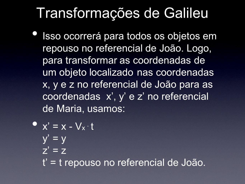Transformações de Galileu Isso ocorrerá para todos os objetos em repouso no referencial de João. Logo, para transformar as coordenadas de um objeto lo