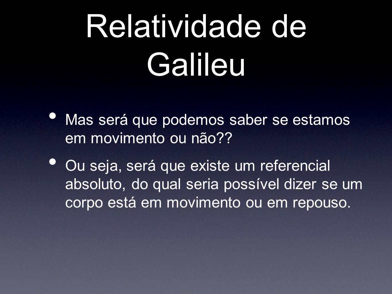 Transformações de Galileu Sabemos que a velocidade é dada pela razão entre o deslocamento (D) sobre o intervalo de tempo (t): V = D/t para isolar a distância, basta passar o tempo multiplicando e temos: D = V.